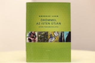 Andreas Laun: Örömmel az Isten útján – Isten parancsolatai