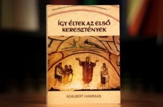 Adalbert Hamman: Így éltek az első keresztények