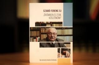 """Szabó Ferenc SJ: """"Örömben éltem, köszönöm!"""""""