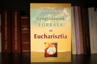John H. Hampsch C.M.F.:  Gyógyulásunk forrása az Eucharisztia